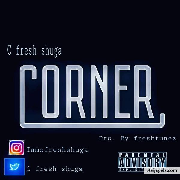 C Fresh - Corner (Prod. by Freshtunez)
