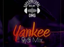Mixtape: Supernatural DJ OMG - Yankee 9ja Mix