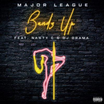 Major League - Bandz Up Ft Nasty C & DJ Drama Mp3 Download