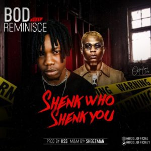 B.O.D - Shenk Who Shenk You Ft Reminisce Mp3 Download