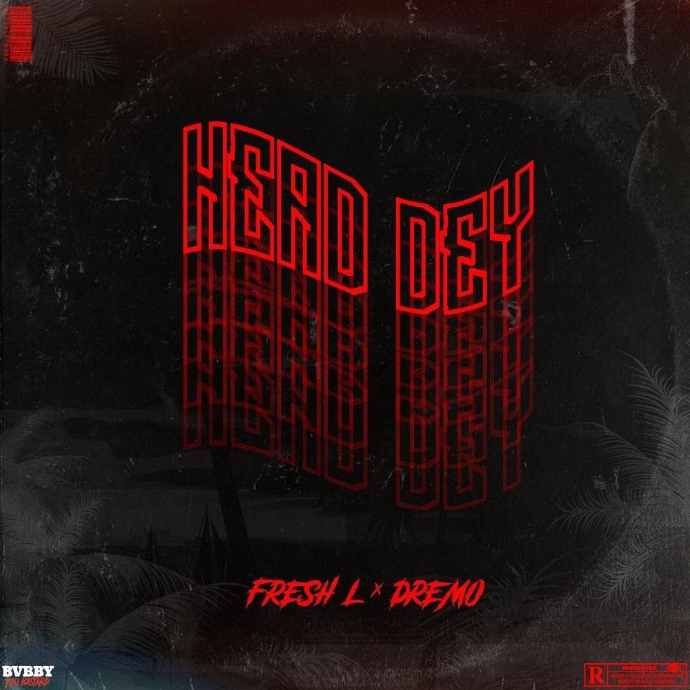 Fresh L - Head Dey Ft Dremo Mp3 Download