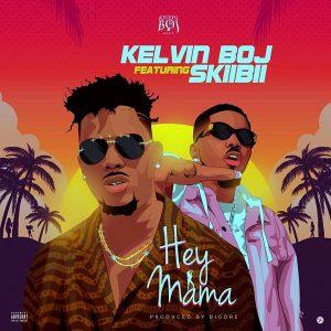 Kelvin Boj - Hey Mama Ft Skiibii Mp3 Download