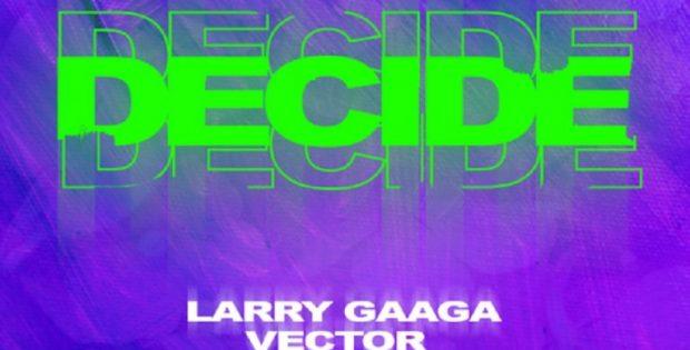 Larry Gaaga - Decide Ft Vector Mp3 Download