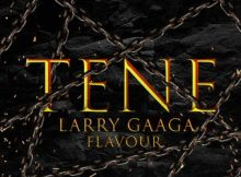 Larry Gaaga x Flavour - Tene Mp3 Download