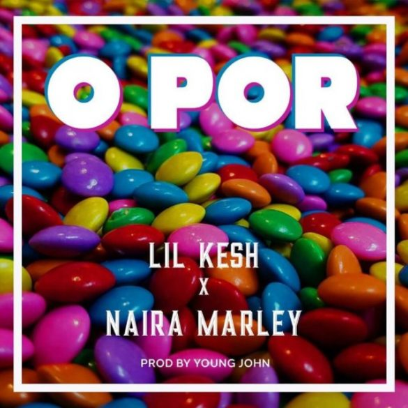 Lil Kesh - O Por Ft Naira Marley Mp3 Download