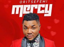 Oritse Femi - Mercy Mp3 Download