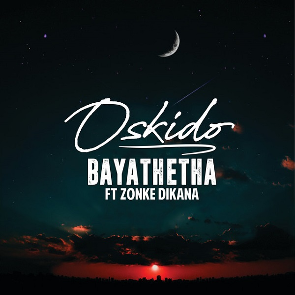 Oskido - Bayathetha Ft Zonke Dikana Mp3 Download