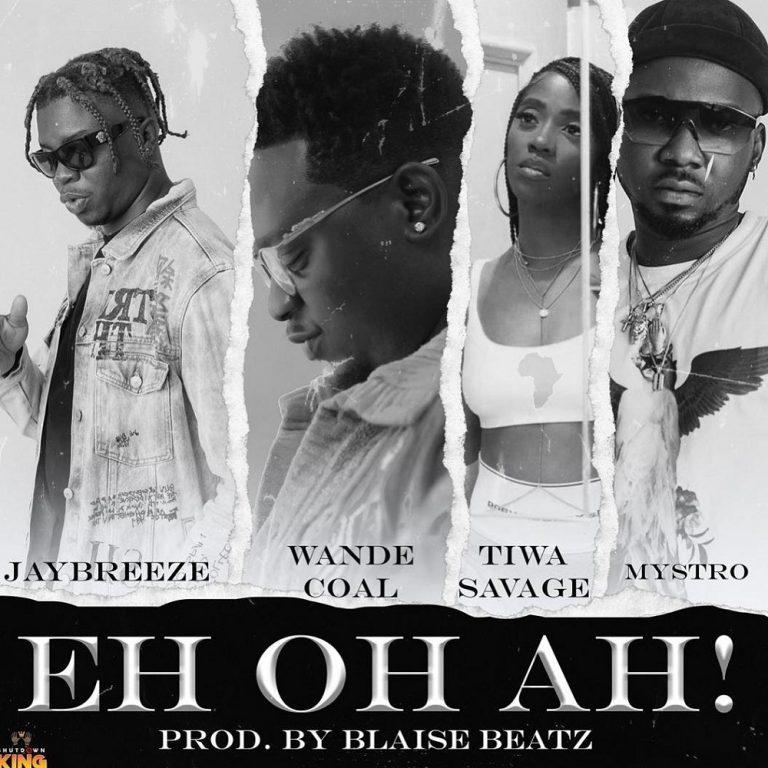 JayBreeze - Eh Oh Ah! Ft Wande Coal x Tiwa Savage x Mystro Mp3 Download
