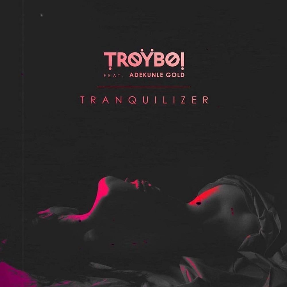 TroyBoi - Tranquilizer Ft Adekunle Gold Mp3 Download