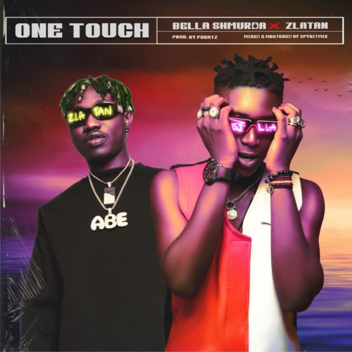 Bella Shmurda x Zlatan - One Touch MP3 DOWNLOAD