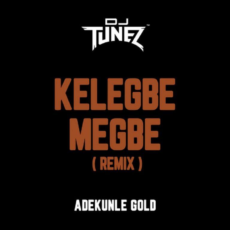 DOWNLOAD MP3 Adekunle Gold - Kelegbe Megbe Remix Ft DJ Tunez