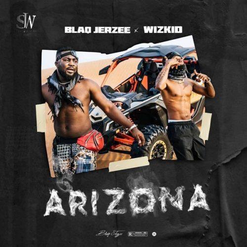 Wizkid x Blaq Jerzee - Arizona