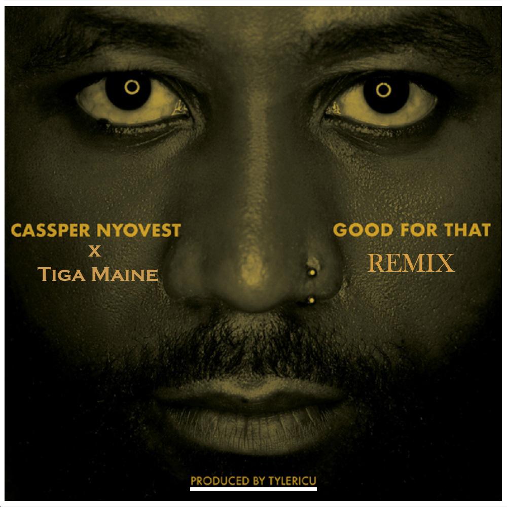 DOWNLOAD MP3 Cassper Nyovest - Good For That Remix Ft Tiga Maine