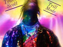 DOWNLOAD MP3 Travis Scott - Trill Mode