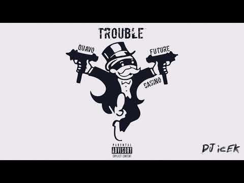 Quavo Ft Future & Casino - Trouble