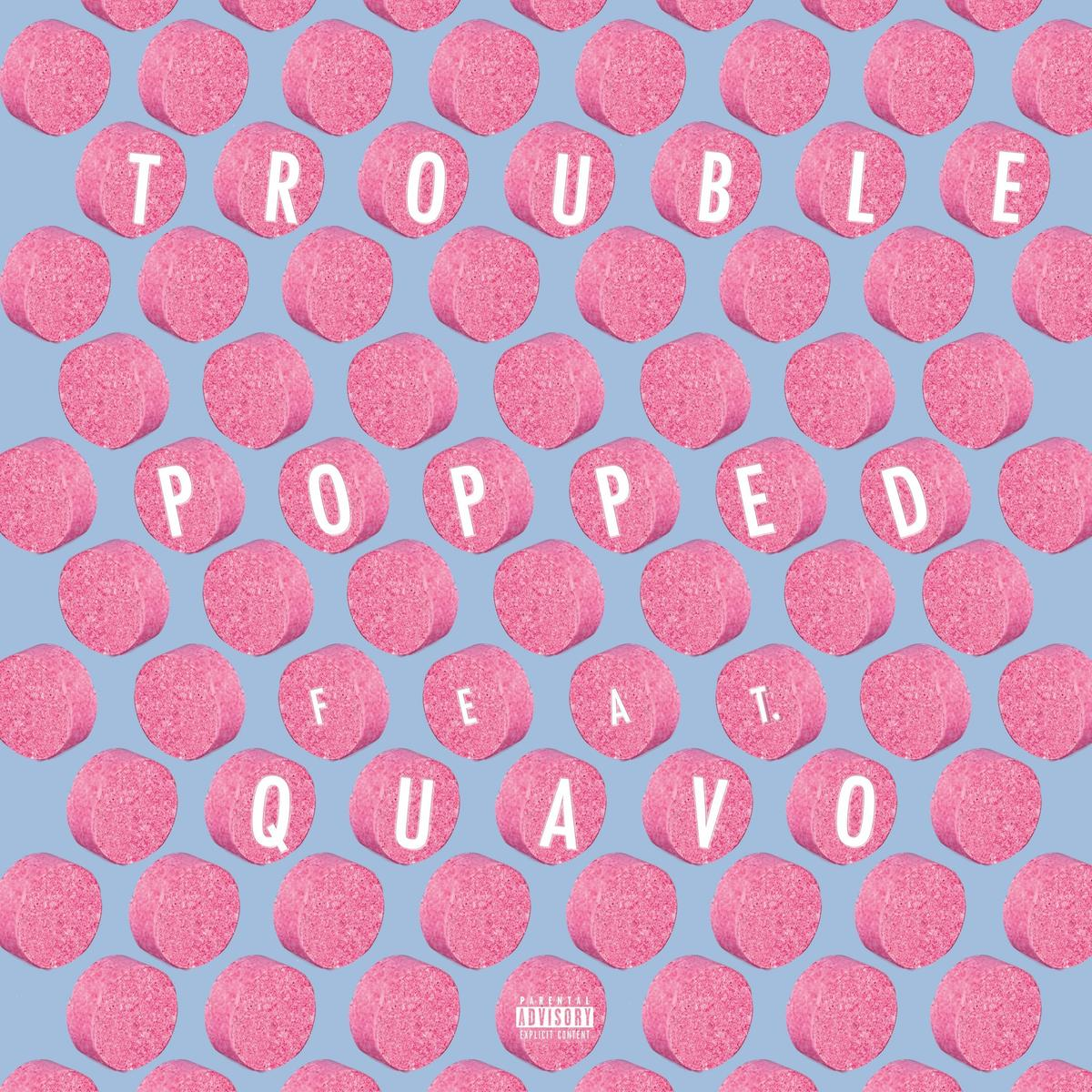 DOWNLOAD MP3 Trouble Ft. Quavo - Popped