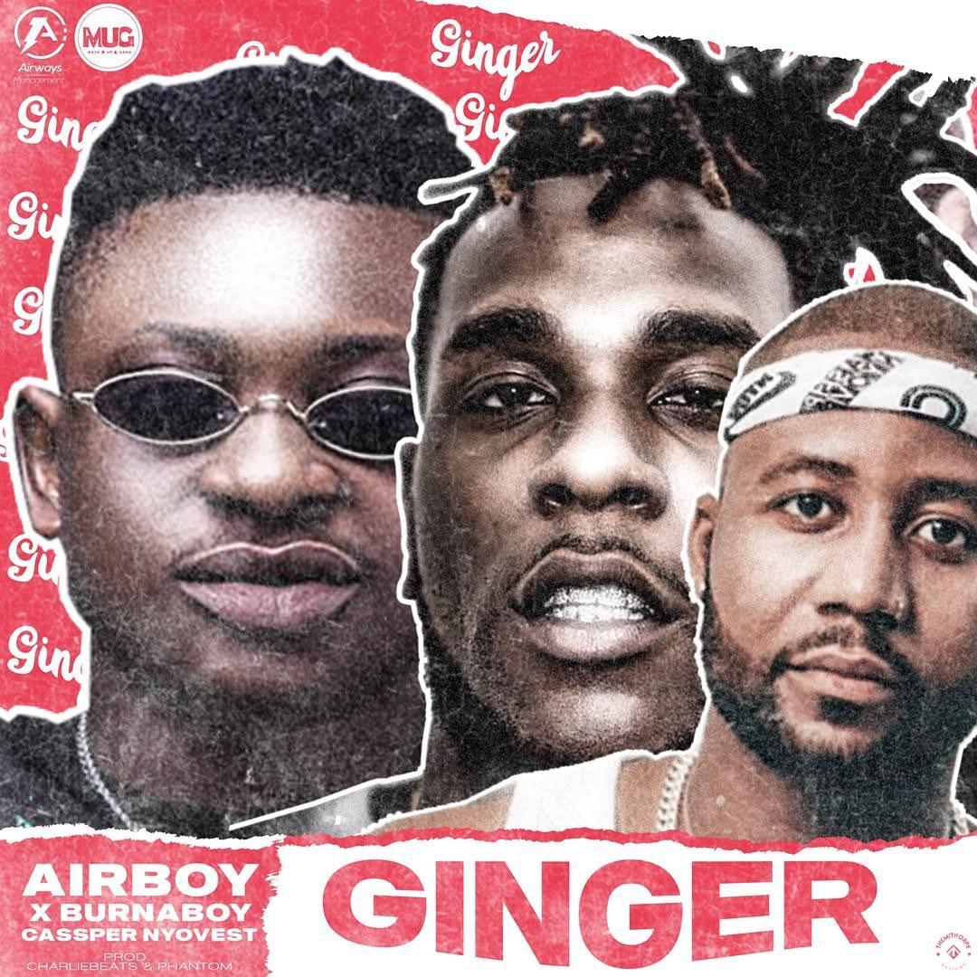 DOWNLOAD MP3 Airboy - Ginger Ft Burna Boy, Cassper Nyovest