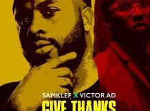 DOWNLOAD MP3 Samklef - Give Thanks Ft Victor AD