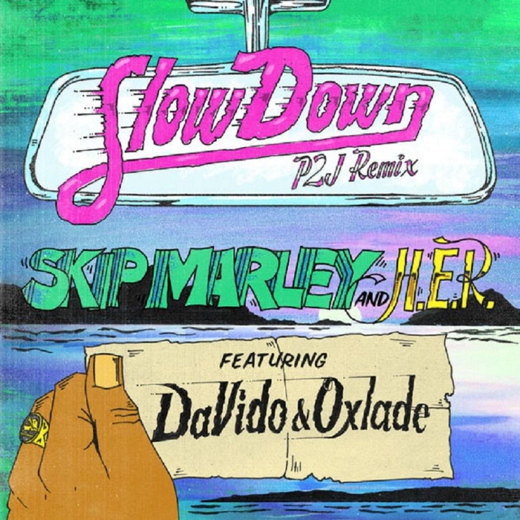 Skip Marley - Slow Down (Remix) Ft Davido x Oxlade x H.E.R