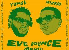 Yung L - Eve Bounce (Remix) FT Wizkid