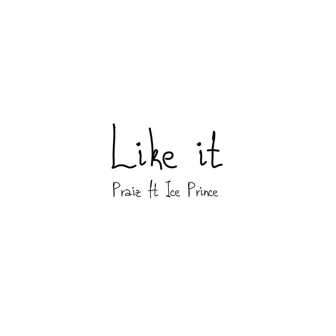 Praiz - Like It Ft Ice Prince