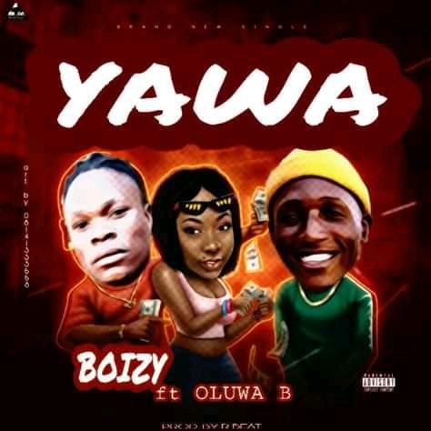 DOWNLOAD MP3 Boizy Ft Oluwa B - Yawa