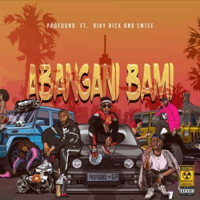 DOWNLOAD MP3 Profound - Abangani Bami Ft. Riky Rick & Emtee