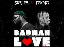Skales - Badman Love (Remix) Ft. Tekno
