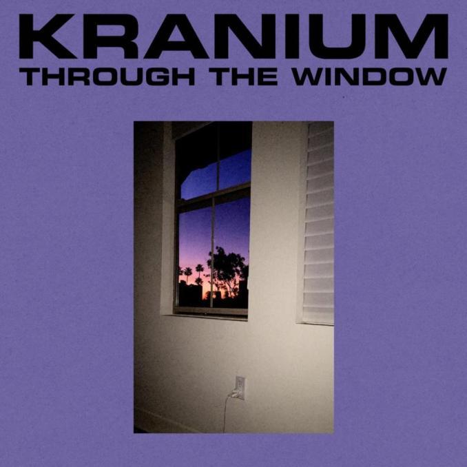 Kranium - Through The Window