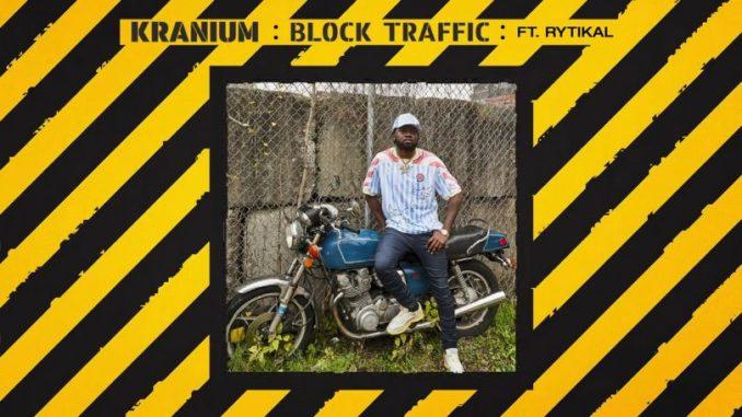 Kranium - Block Traffic Ft. Rytikal