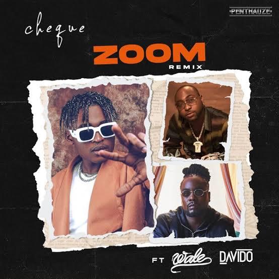 Cheque - Zoom (Remix) Ft. Davido & Wale
