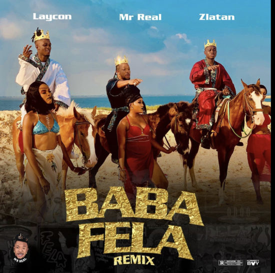 Mr Real - Baba Fela (Remix) Ft. Laycon & Zlatan