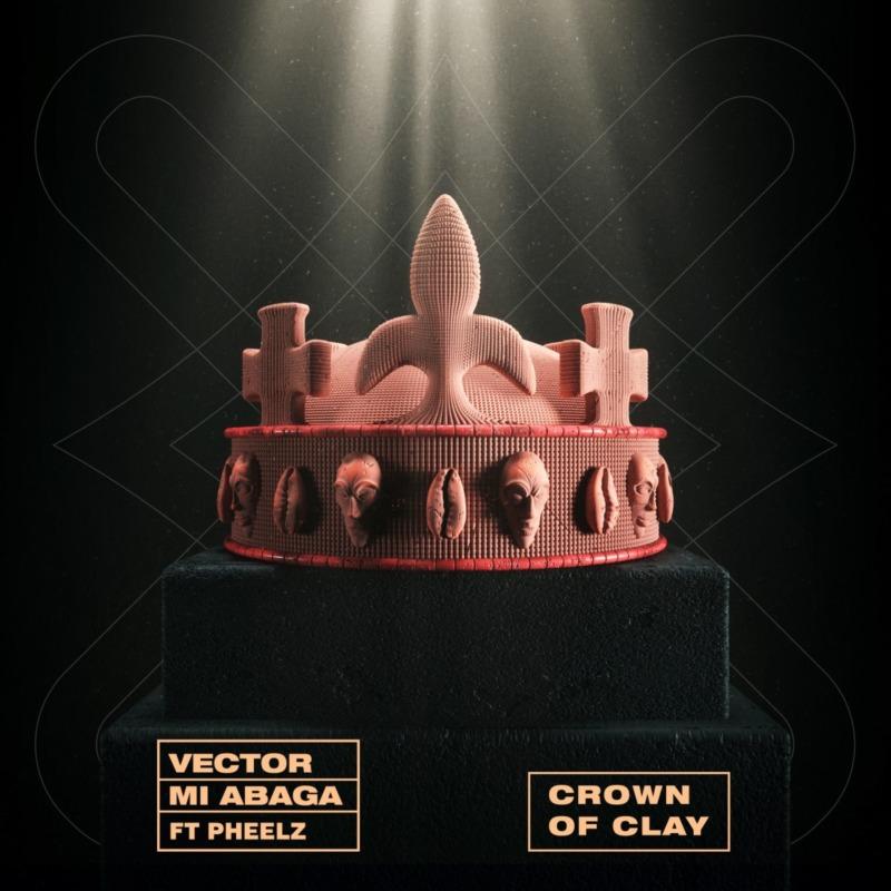 Vector Ft. M.I Abaga & Pheelz - Crown Of Clay