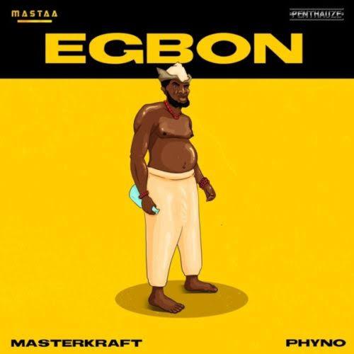 Masterkraft - Egbon Ft. Phyno