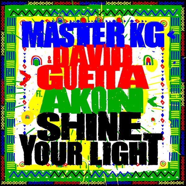 Master KG & David Guetta - Shine Your Light Ft. Akon