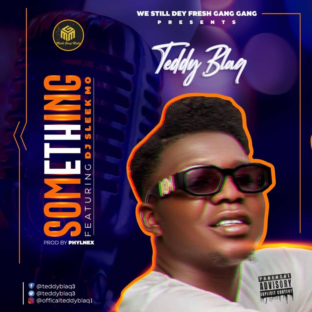 Teddy Blaq - Something Ft. DJ sleek Mo