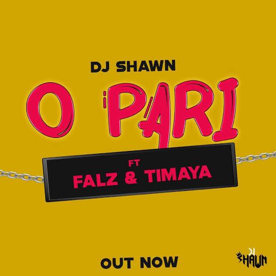 DOWNLOAD MP3 Dj Shawn - O Pari Ft. Falz & Timaya