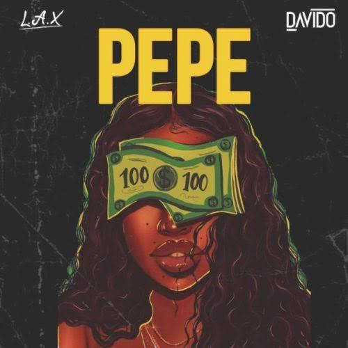 L.A.X - Pepe Ft. Davido