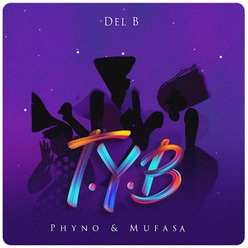 Del B - T.Y.B Ft Phyno & Mufasa