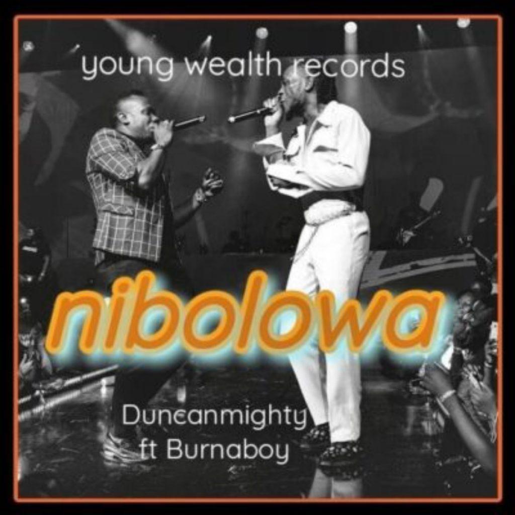 Duncan Mighty - Nibolowa Ft. Burna Boy