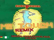DOWNLOAD MP3 Eugy & Chop Daily - My Touch Remix Ft. Medikal, Kwesi Arthur, Falz & D-Black