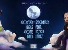 DOWNLOAD MP3 2Scratch & Tory Lanez - Good Girls Gone Bad