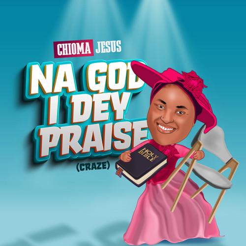 DOWNLOAD MP3 Chioma Jesus - Na God I Dey Praise (Craze)
