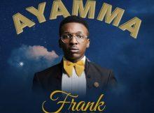 DOWNLOAD MP3 Frank Edwards - Ayamma